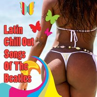 Latin Chill Out Songs Of The Beatles — Juan, Pablo, Jorge Y Ringo