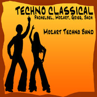 Techno Classical: Pachelbel - Mozart - Grieg - Bach — Mozart Techno Band