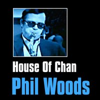 House of Chan — Phil Woods