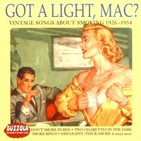 Got A Light, Mac? Vintage Songs About Smoking 1926-1954 — сборник