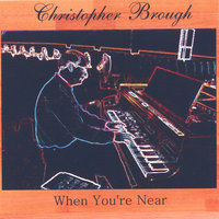 When You're Near — Christopher Brough