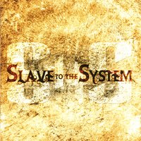 Slave to the System — Slave to the System