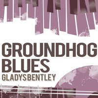 Ground Hog Blues — Gladys Bentley