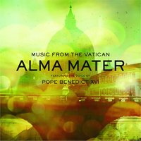 Alma Mater Featuring the Voice of Pope Benedict XVI — Music From The Vatican