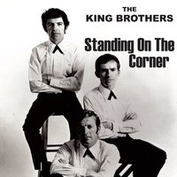 Standing on the Corner — The King Brothers
