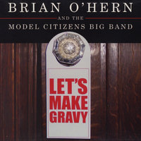 Let's Make Gravy — Brian O'Hern and the Model Citizens Big Band