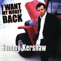 I Want My Money Back — Sammy Kershaw