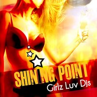 Girlz Luv Dj's — Shining Point
