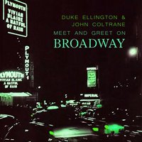 Meet And Greet On Broadway — Duke Ellington, John Coltrane