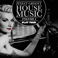 Finest Groovy House Music, Vol. 4 — сборник