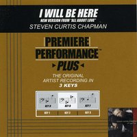 I Will Be Here (Premiere Performance Plus Track) — Steven Curtis Chapman