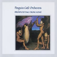 Broadcasting From Home — Penguin Cafe Orchestra