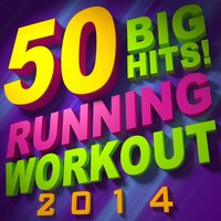 50 Big Hits! Running Workout 2014 — Workout Remix Factory