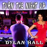 Turn the Night Up — Dylan Hall