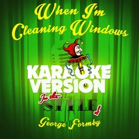 When I'm Cleaning Windows (In the Style of George Formby) - Single — Ameritz Audio Karaoke