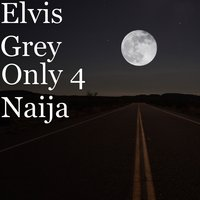 Only 4 Naija — Elvis Grey