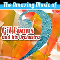 The Amazing Music of Gil Evans & His Orchestra — Gil Evans & His Orchestra