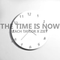 The Time Is Now — Zach Taylor, Ziey