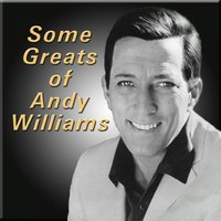 Some Greats of Andy Williams — Andy Williams