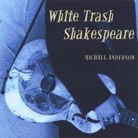 White Trash Shakespeare — Michael Anderson