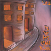 Too Many Days Without Thinking — SWELL