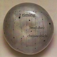 2 Timing — Brad Dutz, Chris Wabich