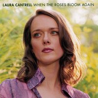 When The Roses Bloom Again — Laura Cantrell