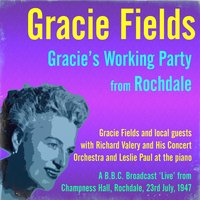 Gracie's Working Party, Rochdale — Gracie Fields, Bill Riley, The Bates Brothers, Jimmy Marsh, Gracie Fields and local guests, Rochdale Festival Choir