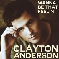 Wanna Be That Feelin' — Clayton Anderson