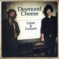 Fame & Fortune — Desmond Cheese