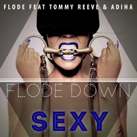 Flode Down Sexy — Tommy Reeve, Flode, Adiha