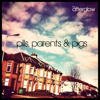 Pills, Parents & Pigs — The Afterglow