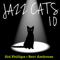 Jazz Cats, Vol. 10 - Sid Phillips and Bert Ambrose — Sid Phillips, Bert Ambrose