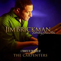 Yesterday Once More - A Tribute To The Music Of The Carpenters — Jim Brickman