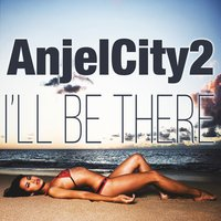 I'll Be There — AnjelCity2