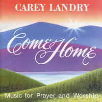 Come Home — Carey Landry
