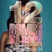12 Bombs to Rock - The House Edition 14 — сборник
