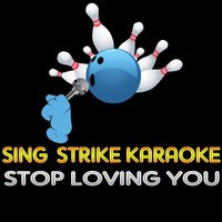 Stop Loving You — Sing Strike Karaoke