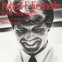 In His Own Words — Robert F. Kennedy