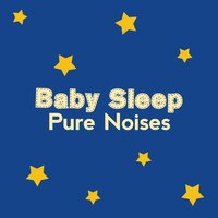 Baby Sleep Pure Noises — Baby Sleep