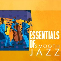 Essentials of Smooth Jazz — Smooth Jazz Band