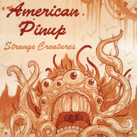 Strange Creatures — American Pinup