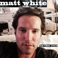 Be the One — Matt White