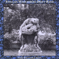 The Excitable Gift — Stellan Wahlstrom Drift Band