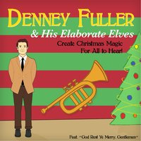 Denney Fuller & His Elaborate Elves Create Christmas Magic for All to Hear! — Dennis Fuller