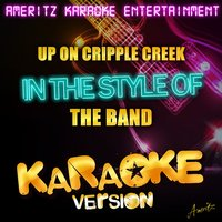 Up on Cripple Creek (In the Style of the Band) - Single — Ameritz Karaoke Entertainment