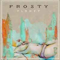 Frosty — Planet