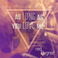 As Long as You Love Me — redDegree