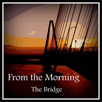 The Bridge — From the Morning