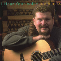 I Hear Your Voice — Joe Jencks